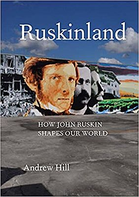 Ruskinland: How John Ruskin Shapes Our World