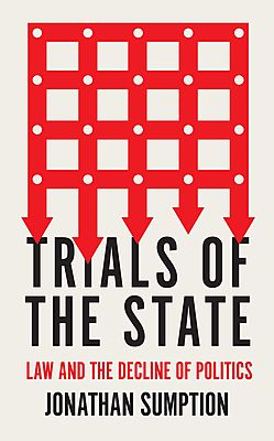 Jonathan Sumption - Trials of the State: Law and the Decline of Politics